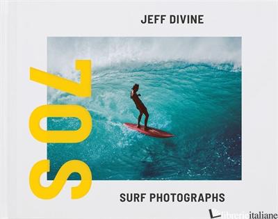 Jeff Divine: 70s Surf Photographs - Divine, Jeff