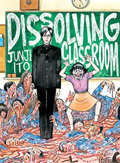 Junji Ito's Dissolving Classroom - Ito, Junji