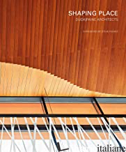 Shaping Place: Duda|Paine Architects  - Turan Duda,Jeffrey Paine,Duda Paine Architects