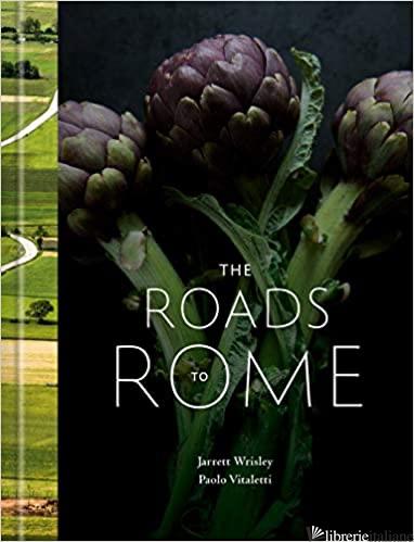 Roads to Rome: A Cookbook - Jarrett Wrisley
