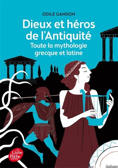 Dieux et heros de l'Antiquite - Toute la mythologie grecque et latine --FRANCESE - Gandon Odile
