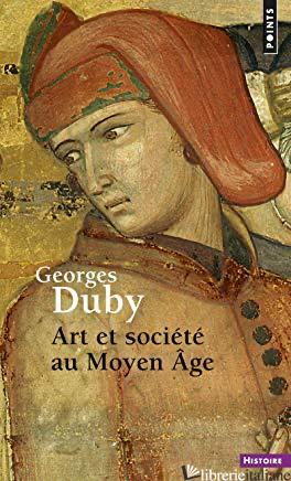 ART ET SOCIETE AU MOYEN AGE - Duby Georges