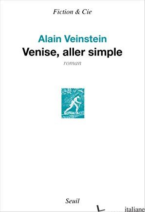 VENISE, ALLER SIMPLE - Veinstein Alain