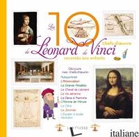 Les 10 chefs-d'oeuvre de Leonard de Vinci racontes aux enfants  --FRANCESE-- - Anne Royer, Alain Boyer