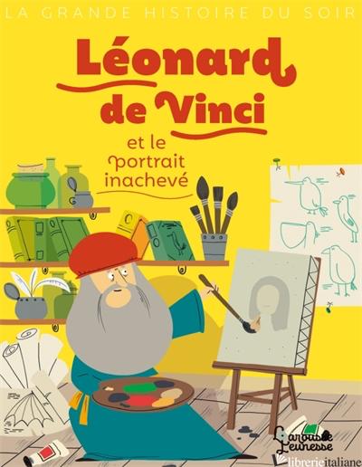 Leonard de Vinci et le portrait inacheve - Palluy Christine