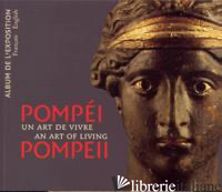 POMPEI. UN ART DE VIVRE. L'ALBUM DE L'EXPOSITION - AA.VV
