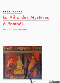 VILLA DES MYSTERES A POMPEI - VEYNE, PAUL
