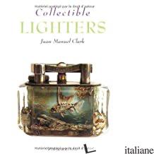 COLLECTIBLE LIGHTERS - JUAN MANUEL CLARK