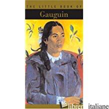 THE LITTLE BOOK OF GAUGUIN - ISABELLE CAHN