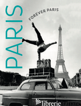 FOREVER PARIS TIMELESS PHOTOGRAPHS OF THE CITY OF LIGHTS - AA.VV
