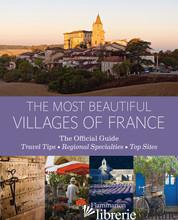 THE MOST BEAUTIFUL VILLAGES OF FRANCE - LES PLUS BEAUX VILLAGES DE FRANCE ASSOC.