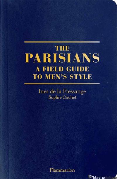 The Parisians: A Field Guide to Men's Style - de la Fressange Ines