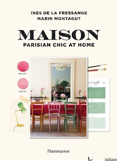 Maison: Parisian Chic at Home - Ines de la Fressange and Marin Montagut
