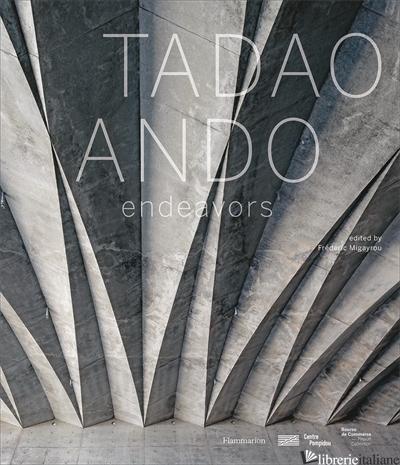 Tadao Ando: Endeavours - Migayrou Frederic