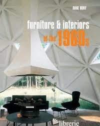 Furniture & Interiors of the 1960s----------49.00------ - ANNE BONY