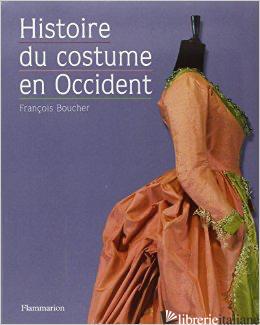 Histoire Du Costume - FRANÁOIS BOUCHER; YVONNE DESLANDRES; SYDNEY H. AUFRËRE; PASCALE BALLESTEROS; COL