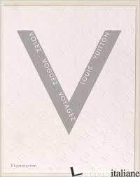 LOUIS VUITTON VOLEZ VOGUEZ VOYAGEZ - AA.VV