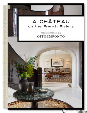 A Chateau on the French Riviera: Modern Interiors by OITOEMPONTO - Marie Vendittelli and Francis Amiand