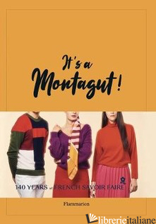It's a Montagut!: 140 Years of French Savoir Faire - Cyrille Robin and Juliette Le Lorier