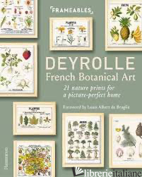 Frameables: Deyrolle: French Botanical Art: 21 Prints for a Picture-Perfect Home - Emmanuelle Polle and Louis Albert de Broglie