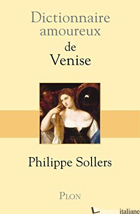 Dict Amoureux De Venise - Sollers Philippe
