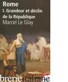 Rome T01 Grandeur Et Declin - Le Glay Marcel