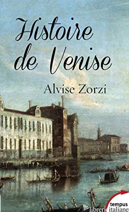 HISTOIRE DE VENISE - Zorzi Alvise
