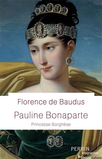 Pauline Bonaparte - Florence de BAUDUS