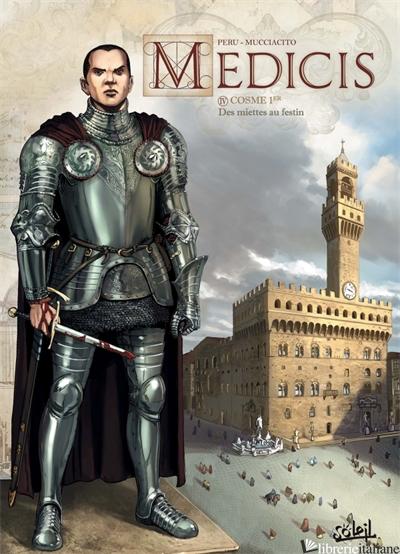 Medicis 04 - Cosme 1er - Des miettes au festin - Peru Olivier