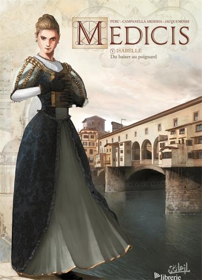Medicis 05 - Isabelle - Du baiser au poignard - Peru Olivier