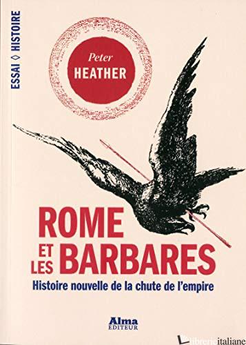 Rome Et Les Barbares - Heather Peter J.