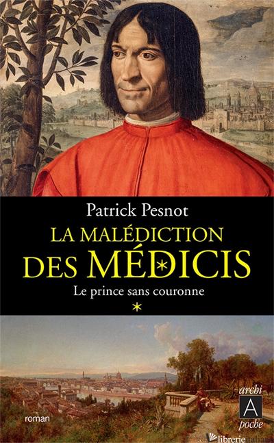 La Malediction Des Medicis Prince Sans Couronne - Pesnot Patrick