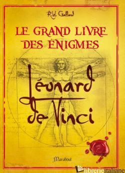 Grand Livre Des Enigmes : Leonard de Vinci - Richard Wolfrik Galland