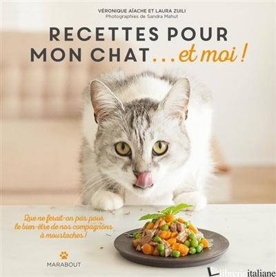 Recettes Pour Mon Chat... Et Moi! - Aiache Veronique - Zuili Laura