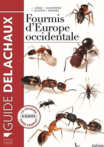 FOURMIS D'EUROPE OCCIDENTALE. LE PREMIER GUIDE COMPLET D'EUROPE - LEBAS/GALKOWSKI/BLAT