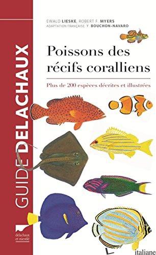POISSONS DES RECIFS CORALLIENS. PLUS DE 200 ESPECES DECRITES ET ILLUSTREES - LIESKE/MYERS/HARPER