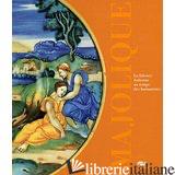 MAJOLIQUE LA FAIENCE ITALIENNE AU TEMPS DES HUMANISTES -