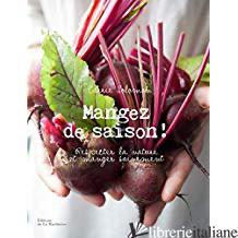 Mangez de saison ! : respecter la nature et manger sainement - Solomon, Carrie