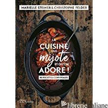La cuisine qui mijote et qu'on adore ! : 80 recettes conviviales - Steiner, Marielle