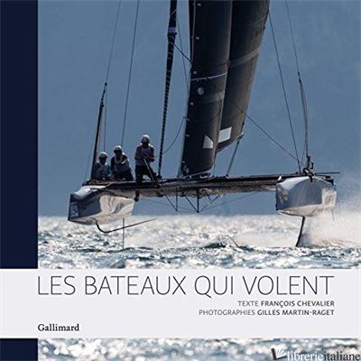 BATEAUX QUI VOLENT - Francois Chevalier, Gilles Martin-Raget