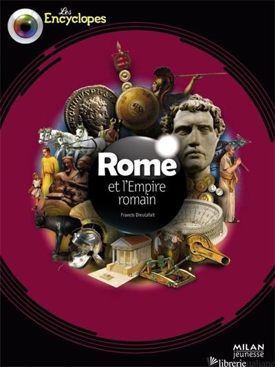 Rome et l'empire romain - Dieulafait Francis et Christine