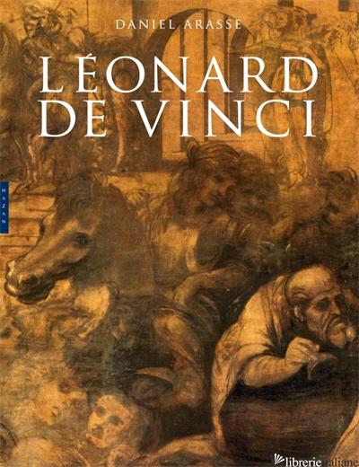 LEONARD DE VINCI - ARASSE DANIEL