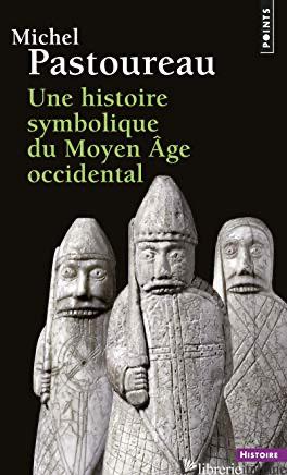 UNE HISTOIRE SYMBOLIQUE DU MOYEN AGE OCCIDENTAL -