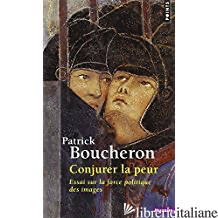Conjurer La Peur. Essai Sur La - BOUCHERON PATRICK