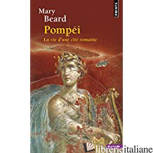 Pompei : La vie d'une cité romaine - BEARD MARY