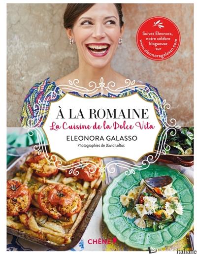 A la romaine : Cuisine de la Dolce Vita - Galasso eleonora