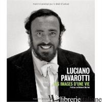 LUCIANO PAVAROTTI LES IMAGES D' UNE VIE - YANNICK COUPANNEC