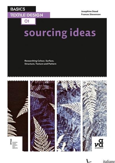 Basics Textile Design 01: Sourcing Ideas - Josephine Steed E Frances Stevenson