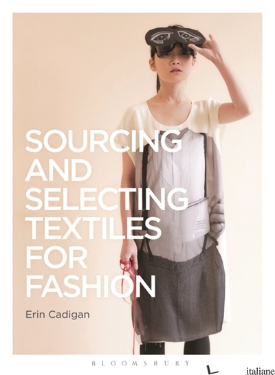 SOURCING AND SELECTING TEXTILES FOR FASHION - ERIN CADIGAN