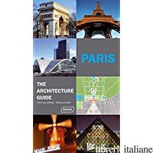 PARIS - THE ARCHITECTURE GUIDE - CHRIS VAN UFFELEN; MARKUS GOLSER